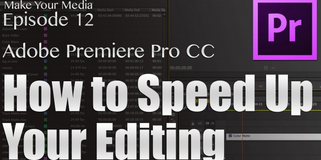 Adobe Premiere Pro Tutorial - How to speed up your editing - Make Your Media