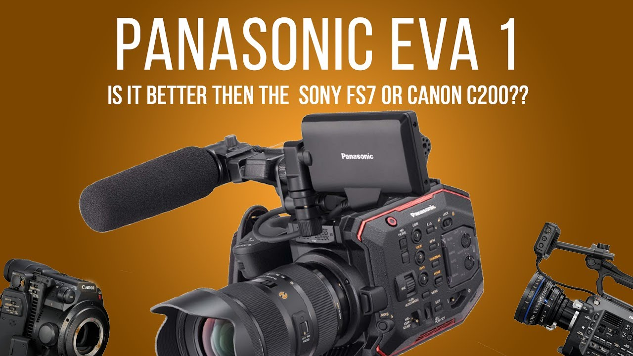 Panasonic EVA1 (is it better then the Sony FS7 or Canon C200